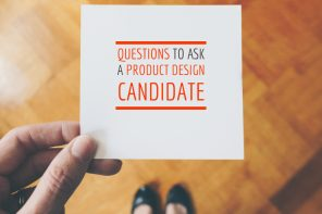 Questions to ask a product design candidate