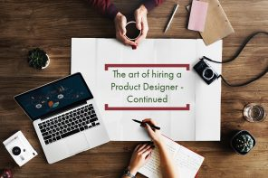The art of hiring a Product Designer – Part 2