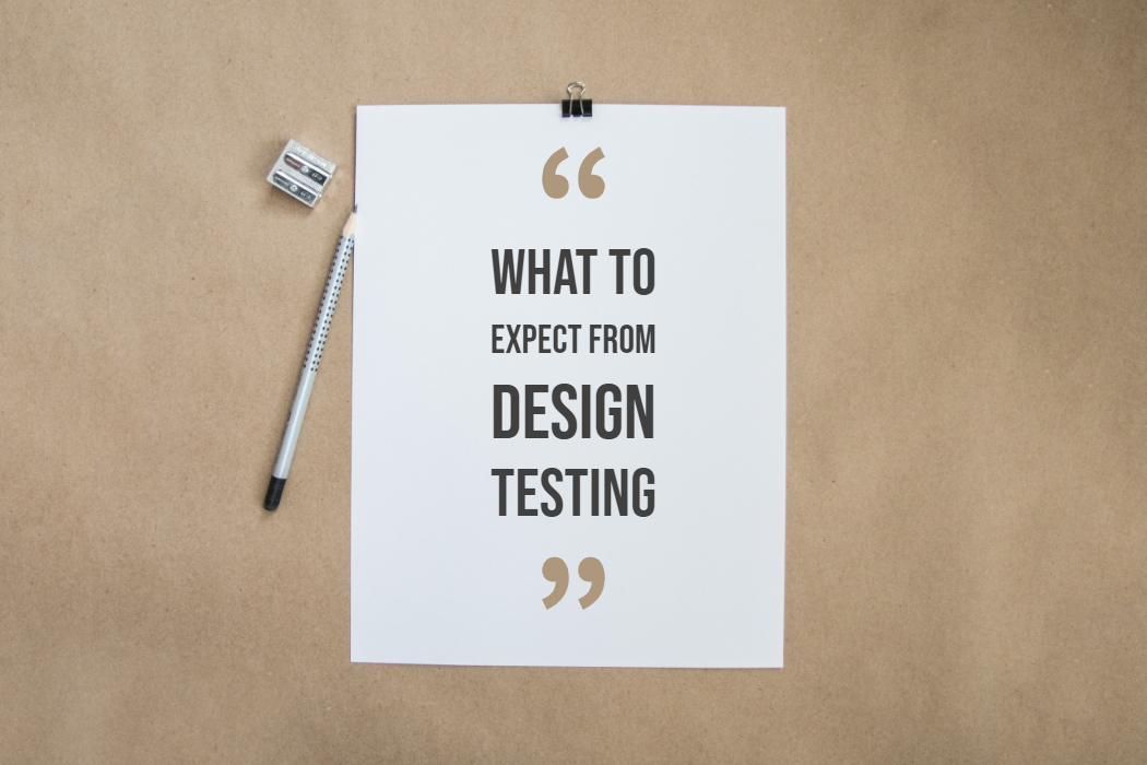 What to expect from Design Testing - Teofilo net